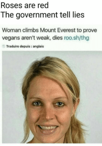 Back at It Again, Bullshit, and Government: Roses are red  The government tell lies  Woman climbs Mount Everest to prove  vegans aren't weak, dies roo.sh/thg  Traduire depuis: anglais Back at it again with this bullshit