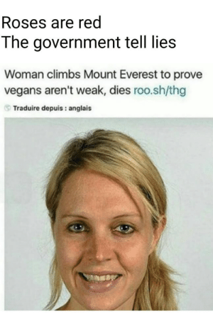 Mounting: Roses are red  The government tell lies  Woman climbs Mount Everest to prove  vegans aren't weak, dies roo.sh/thg  Traduire depuis: anglais