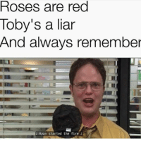 Ryan Started The Fire: Roses are red  Toby's a liar  And always remember  Ryan started the fire