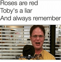 It's 7 am and why can't I stop laughing at this: Roses are red  Toby's a liar  And always remember  Ryan started the fire It's 7 am and why can't I stop laughing at this