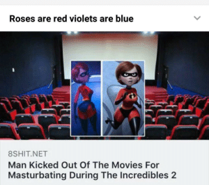 Movies, The Incredibles, and Blue: Roses are red violets are blue  8SHIT NET  Man Kicked Out Of The Movies For  Masturbating During The Incredibles 2 A legend.