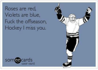 Hockey, Blue, and Fuck: Roses are red,  Violets are blue,  Fuck the offseason,  Hockey miss you  Som ee cards  user card -winch