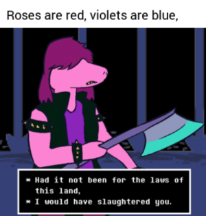 Meme, Blue, and Back: Roses are red, violets are blue,  *Had it not been for the laus of  this land,  * I would have slaughtered you. hey guys so i stole a meme a few months back come upvote it again