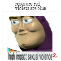 Okay: roses are red  violets are blue  high impact SeMalliolence2. Okay