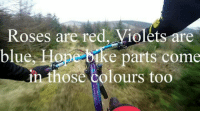 Hope ❤️: Roses are red, Violets are  blue, Hope bike parts come  n those colours too Hope ❤️