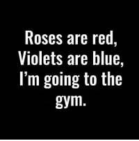 See ya 💪: Roses are red  Violets are blue,  I'm going to the  gym See ya 💪