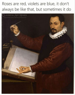 violets are blue: Roses are red, violets are blue, it don't  always be like that, but sometimes it do  CLASSICAL ART MEMES  lassicalart