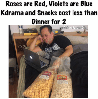 Be Like, Lol, and Memes: Roses are Red, Violets are Blue  Kdrama and Snacks cost less tharn  Dinner for 2  tn My Saturday nights be like... LOL!!