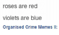 i made a meme: roses are red  Violets are blue  Organised Crime Memes ll i made a meme