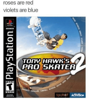 violets are blue: roses are red  violets are blue  Payen  DIC  TONY HAWKS  PRO SKATER  TEEN  BURNQUIST CABALLERD CAMPBELL GLIFBERG KOSTON LLASEK MULLEN  ESRB  SLUS-010  13201A  NEVERSOET ACTIVisiON  MUSKA REYNOLDS ROWLEY STEAMER ITHOMAS  PlayStation