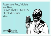 Rose Are Red Violets Are Blue: Roses are Red, Violets  are Blue,  POWERVIOLENCE IS  FOREVER, fuck  you  ee  cards  user card