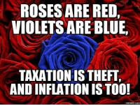 Libertarian pick-up lines...: ROSES ARE RED,  VIOLETS ARE BLUE,  TAXATION IS THEFT,  AND INFLATIONIS TOO!  memes.COM Libertarian pick-up lines...