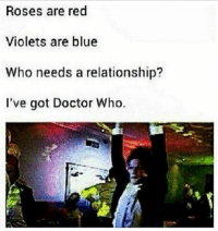Roses Are Red Violet Are Blue: Roses are red  Violets are blue  Who needs a relationship?  I've got Doctor Who.