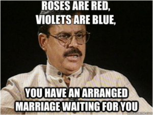 Most Hilarious Indian Wedding Memes that Went Viral: ROSES ARE RED,  VIOLETS ARE BLUE,  YOUHAVE AN ARRANGED  MARRIAGE WAITING FORYOU  qulckmene.com Most Hilarious Indian Wedding Memes that Went Viral
