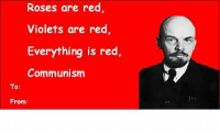 roses are red: Roses are red  Violets are red  Everything is red,  Communism  To:  el  From:
