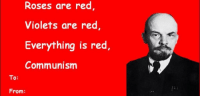 Communism: Roses are red  Violets are red  Everything is red,  Communism  To:  From: