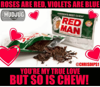 Memes, Redman, and 🤖: ROSES ARE RED, VIOLETSARE BLUE  AMERICANS BEST CHEW  portable spittoons  RED  REDMAN LOOM  0 IS ADDICTIVE  @CHRISDIPS1  YOU'RE MY TRUELOVE  BUT SO IS CHEW! Happy Valentines day! 😂