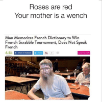 "Ass, Dank, and Life: Roses are red  Your mother is a wench  an Memorizes French Dictionary to Win  French Scrabble Tournament, Does Not Speak  French  4.8k  Share on FacebookTweet  Pin  SUBSCRIRE NOW  SHARES <p>French ass burgers (by esc_life ) via /r/dank_meme <a href=""http://ift.tt/2tUlupO"">http://ift.tt/2tUlupO</a></p>"