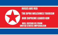 Dank, 🤖, and Kim: ROSESARE RED  THE DPRK WELCOMESTOURISM  OUR SUPREME LEADER KIM  WILL DEFEND US FROM  UNITED STATES IMPERIALISM Most noble and appropriate poetry to share all follower enjoyment. (Y)