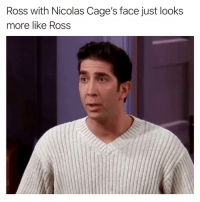 Funny, Photoshop, and Ross: Ross with Nicolas Cage's face just looks  more like Ross I don't know who made this but I'd like to be your friend (found him! Photoshop by @tib8888)