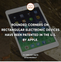 Apple, Dell, and Facts: ROUNDED CORNERS ON  RECTANGULAR ELECTRONIC DEVICES  HAVE BEEN PATENTED IN THE U.S.  BY APPLE.  TECHNOLOGY FACTS  @TECHNOBOLT Damn Apple! Source: bit.ly-2txjPGG - fact technobolt technology tech apple iphone ipod ipad samsung s7 hp dell acer lenovo asus cool innovation inspirational microsoft windows mac osx awesome wow damn nice amazing oneplus smartphone phone