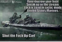 Fuck, Marines, and United: Row row row your boat  Sneak u in the strea  veuaRY'。toscom  Lock ll Load In tactic mode  United States Marines.  Shut the Fuck Up Carl