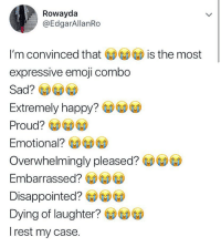Do you agree? 😭😭😭 . KraksTV: Rowayda  @EdgarAllanRo  I'm convinced tha is the most  expressive emoji combo  Sad?  Extremely happy? GDGDCD  Proud?  Emotional? GDGD⑥  Overwhelmingly pleased?e  Embarrassed?  Disappointed?  Dying of laughter?  rest my case. Do you agree? 😭😭😭 . KraksTV