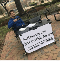Texans, British, and Change: ROWDER  Australians are  just British Texans  CHANGE MY MIND The accuracy of this