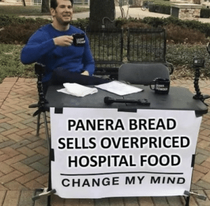 Food, Hospital, and Panera: ROWDER  PANERA BREAD  SELLS OVERPRICED  HOSPITAL FOOD  CHANGE MY MIND Me Irl