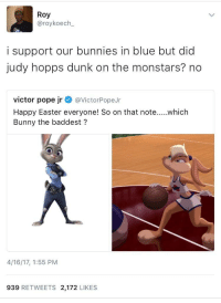 Blackpeopletwitter, Bunnies, and Dunk: Roy  @roykoech  i support our bunnies in blue but did  judy hopps dunk on the monstars? no  victor pope jr@VictorPopeJr  Bunny the baddest?  4/16/17, 1:55 PM  939 RETWEETS 2,172 LIKES <p>Lola Bunny two-hand slammed it on a Monstar just for calling her &ldquo;Doll&rdquo; (via /r/BlackPeopleTwitter)</p>