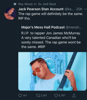 I'd still take him over Ye right now by Blackamus_Prime MORE MEMES: Roy Wood Jr- Ex Jedi liked  Jack Pearson Stan Account @ka.... 20h  The rap game will definitely be the same  RIP tho  Major's Mess Hall Podcast @messh  R.I.P to rapper Jon James McMurray.  A very talented Canadian who'll be  sorely missed. The rap game wont be  the same. #RIP  1412,161 5,797 I'd still take him over Ye right now by Blackamus_Prime MORE MEMES