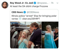 "Elsa, Frozone, and Jedi: Roy Wood Jr- Ex Jedi @roywoo... 1h v  At least the DA didnt charge Frozone  CBS News@CBSNews  Ilinois police ""arrest"" Elsa for bringing polar  vortex cbsn.ws/2SfrRPT He didn't do it cause he couldn't find his super suit"