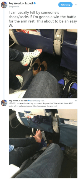 Jedi, Nasty, and Shoes: Roy Wood Jr- Ex Jedi  @roywoodjr  Following  I can usually tell by someone's  shoes/socks if I'm gonna a win the battle  for the arm rest. This about to be an easy  W.  Roy Wood Jr- Ex Jedi @roywoodjr 3h  UPDATE:l underestimated my opponent. Anyone that'll take their shoes AND  socks off in a plane gives no fcks. I conceded the arm rest This is nasty