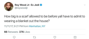 There is no limit. Even if it covers us from forehead to toenail, it's still just a shawl.: Roy Wood Jr- Ex Jedi  @roywoodjr  How big is a scarf allowed to be before yall have to admit to  wearing a blanket out the house?  11/11/17, 9:21 PM from Manhattan, NY  66 Retweets 376 Likes There is no limit. Even if it covers us from forehead to toenail, it's still just a shawl.