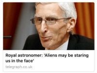 plasmalogical: yeah i reckon they might be : Royal astronomer: 'Aliens may be staring  us in the face'  telegraph.co.uk plasmalogical: yeah i reckon they might be