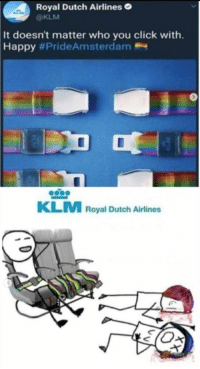 Click, Happy, and Dutch Language: Royal Dutch Airlines  @KLM  It doesn't matter who you click with.  Happy #PrideAmsterdam  900  KLM Royal Dutch Airlines <p>Um… Well that seems to be a problem</p>