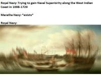 West Indian: Royal Navy: Trying to gain Naval Superiority along the West Indian  Coast in 1698-1729  Maratha Navy: *exists*  Royal Navy: