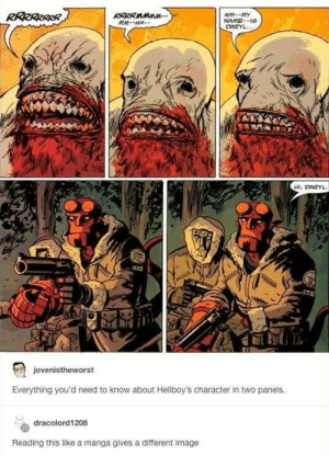 I just thought this is really cool: RRRRRRRR  RRRRMMnn  MM-MM  MM--MY  NAME-IS  DARYL...  Hi, DARYL  127  jovenistheworst  Everything you'd need to know about Hellboy's character in two panels.  dracolord1208  Reading this like a manga gives a different image I just thought this is really cool