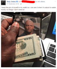 Lol, Money, and Can: rry Crewswithand 46 others  27 September 2016-  I keep this pic of myself in my wallet so I can see it when I'm about to waste  money on things I don't need lol