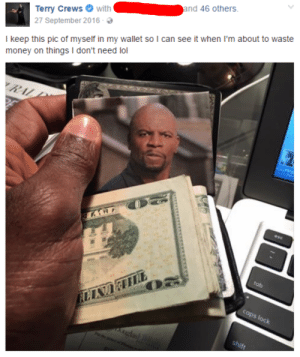 Dank, Lol, and Memes: rry Crewswithand 46 others  27 September 2016-  I keep this pic of myself in my wallet so I can see it when I'm about to waste  money on things I don't need lol This picture of Terry Crews wallet always gets me by nikolasnikola MORE MEMES