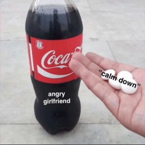 """Every time: Rs  Coca  """"calm down  angry  girlfriend Every time"""