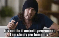 rs not that am anti-government,  am simply pro-humanity. Its sad so many people don't know the difference