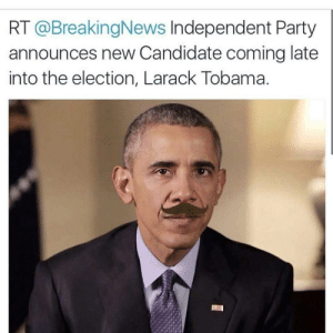I'ma live my life like Bernie R.I.P. my brother Bernie: RT @BreakingNews Independent Party  announces new Candidate coming late  into the election, Larack Tobama. I'ma live my life like Bernie R.I.P. my brother Bernie