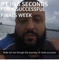 https://t.co/md5RWL0TsH: RT IN 5 SECONDS  FOR A SUCCESSFUL  FINALS WEEK  Ride wit me though the journey of more success https://t.co/md5RWL0TsH