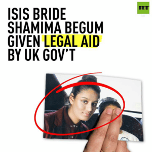 Shamima Begum has reportedly received legal aid to contest the decision to revoke her UK citizenship. Do you believe she be deprived of the aid, or do you think everybody should be afforded the right of legal representation?: RT  ISIS BRIDE  SHAMIMA BEGUM  GIVEN LEGAL AID  BY UK GOV'T Shamima Begum has reportedly received legal aid to contest the decision to revoke her UK citizenship. Do you believe she be deprived of the aid, or do you think everybody should be afforded the right of legal representation?