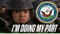 Not Meme War Friday.: RTMENT  OF THE  ENT, Or  ATES of  ES OF  I'M DOING MY PART  NAVY  * VORIT/  LYI'dad ★  ★ UNITED Not Meme War Friday.