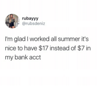 Funny, Good for You, and Summer: rubayyy  @rubsdeniz  I'm glad I worked all summer it's  nice to have $17 instead of $7 in  my bank acct i want a 4.0 also @amine please notice me HIS ALBUM IS SO GOOD BOP IT !! GOOD FOR YOU!!! also it's funny