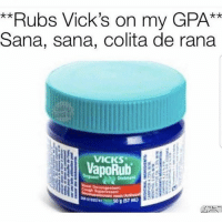 Memes, Work, and 🤖: **Rubs Vick's on my GPA  Sana, sana, colita de rana  xX  VICKS Please work please work please work 🙌😂 MexicansProblemas Via @beinglatino