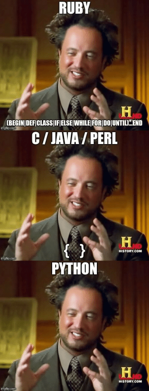 History, Java, and Python: RUBY  [BEGINIDEFICLASS JIFIELSE WHILE FORIDOJUNTIL.END  imgflip.com  C/ JAVA / PERL  н.cow  HISTORY.COM  imgflip.com  PYTHON  HD  HISTORY.COM  imgtlip.com Were do code blocks begin and end?