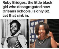 history is a lot closer than most people think: Ruby Bridges, the little black  girl who desegregated new  Orleans schools, is only 62.  Let that sink in. history is a lot closer than most people think